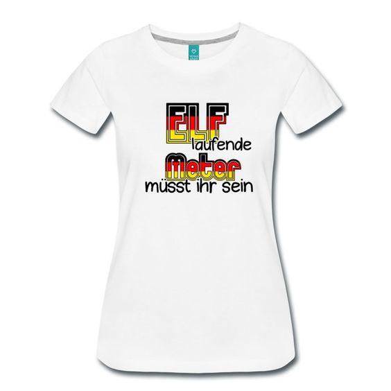 Elf laufende Meter müsst ihr sein. Witzige Fußballfan-Shirts. Weil unsere Nationalelf immer für einen spannenden Elfmeter gut ist. #EURO2016 #EM2016  Europameisterschaft #Fußball #Nationalmannschaft #Nationalelf #Deutschland #deutsch #Elfmeter #Fun #Fanartikel #Funshirts #Shirts #Geschenke #Kleidung