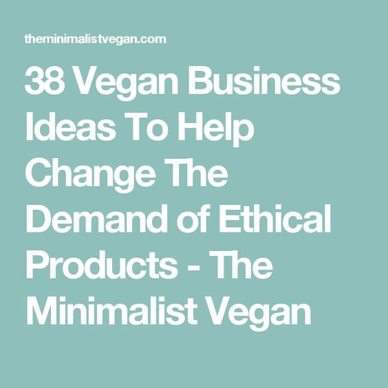 38 Vegan Business Ideas To Help Change The Demand Of Ethical Products