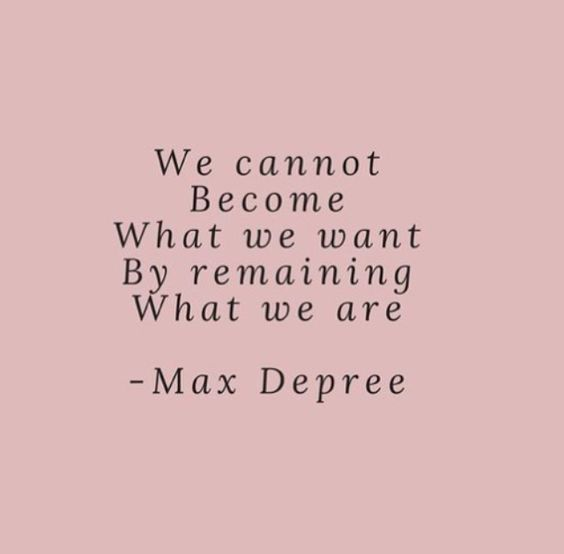 We cannot become what we want by remaining what we are. Max Depree inspiring quote. #quote #encouragement #personalgrowth #spirituality