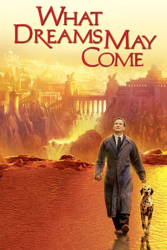 What Dreams May Come (1998) My favorite everytime.