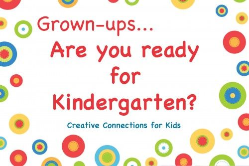 Grown-ups ~ Are you ready for kindergarten?