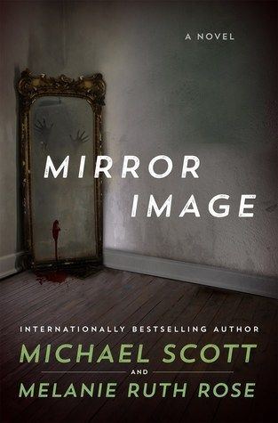 """Mirror Image by Michael Scott and Melanie Ruth Rose (August 2016) """"Readers looking for gory thrills will enjoy this creepy ... dark tale."""" --Booklist"""