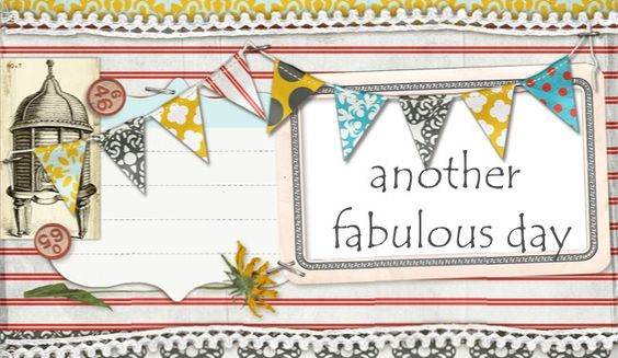 It's always fabulous BLOG Another Fabulous Day