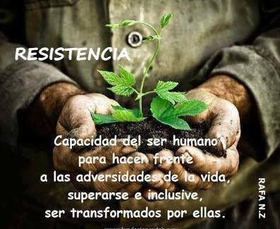 Resistencia: capacidad del ser humano para hacer frente a las adversidades de la vida, superarse