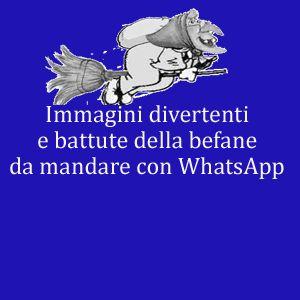 Immagini divertenti della befana per whatsapp for Immagini per whatsapp free