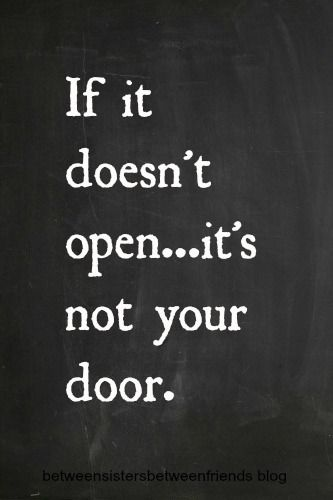 If it doesn't open, it's not your door. So stop banging on it.