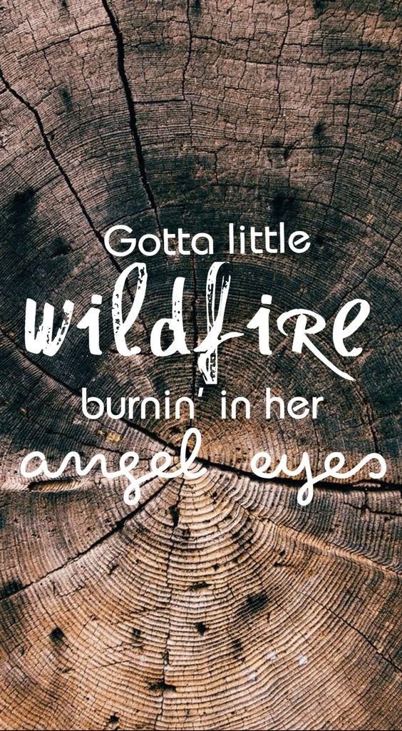 FGL, Gotta little wildfire burnin' in her angel eyes