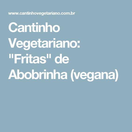 """Cantinho Vegetariano: """"Fritas"""" de Abobrinha (vegana)"""