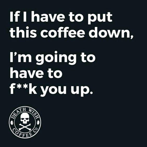 Death Wish Coffee. Yeah, I love my coffee that much...