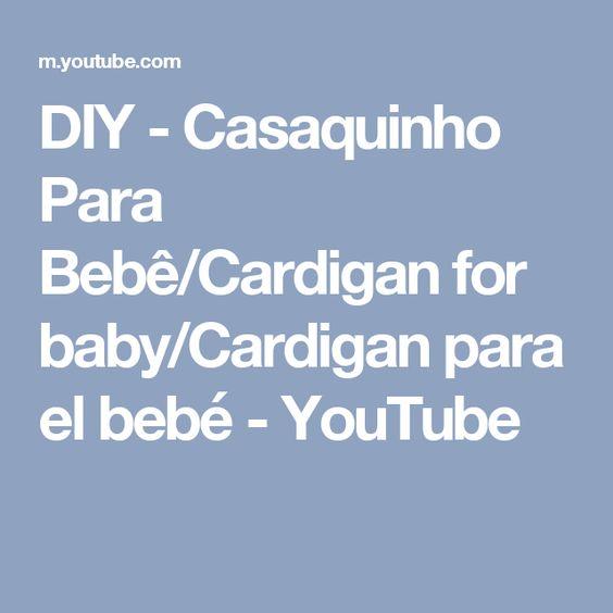 DIY - Casaquinho Para Bebê/Cardigan for baby/Cardigan para el bebé - YouTube
