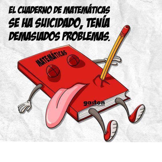 Humor gráfico - El cuaderno de matemáticas se ha suicidado, porque ...