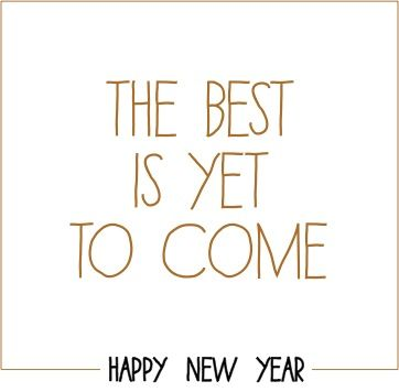 The best is yet to come | happy new year