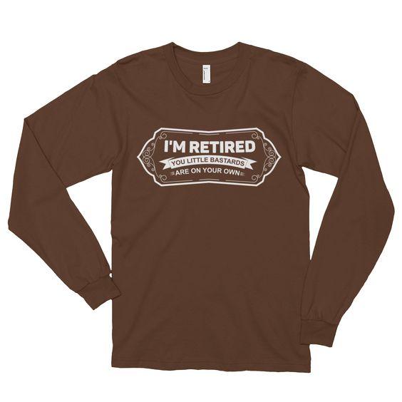 """""""I'm Retired"""" long sleeve t-shirt"""