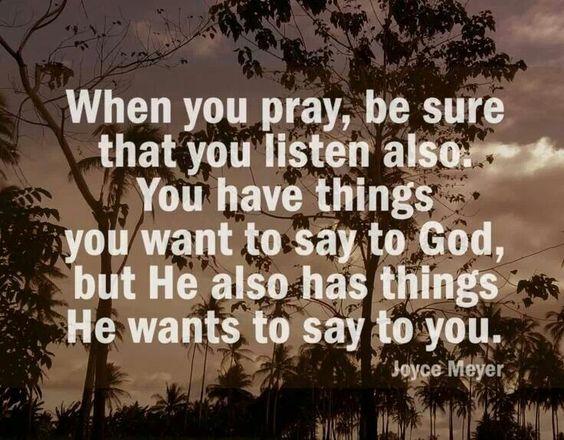 God's listening,  you must listen also