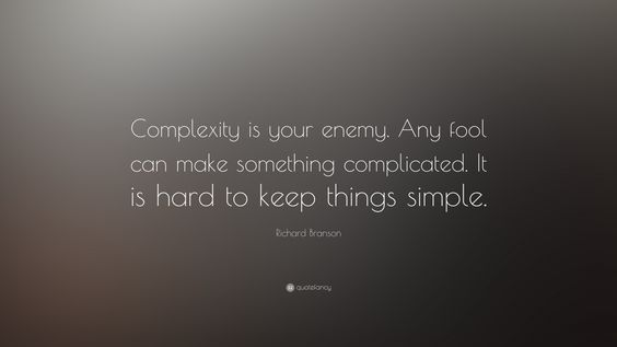 """Richard Branson Quote: """"Complexity is your enemy. Any fool can make something complicated. It is hard to keep things simple.""""  #richardbransonquotes"""