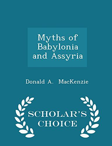 Age of the Patriarchs, Level A, Literature Myths of Babylonia and Assyria - Scholar's Choice Edition by Donald A. MacKenzie