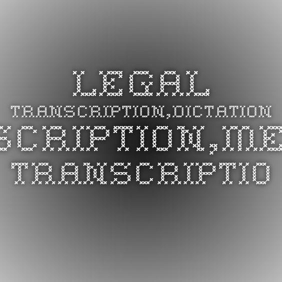 Legal Transcription Dictation Transcription Medical Transcription