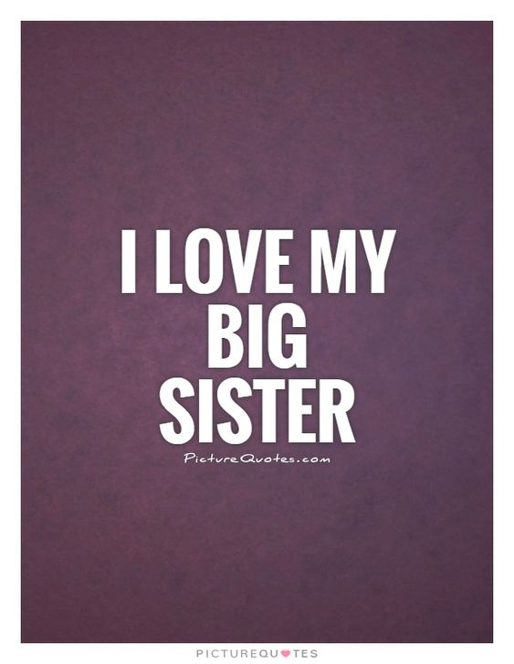 Big Sister Quotes From Little Sister I love my big sister P...