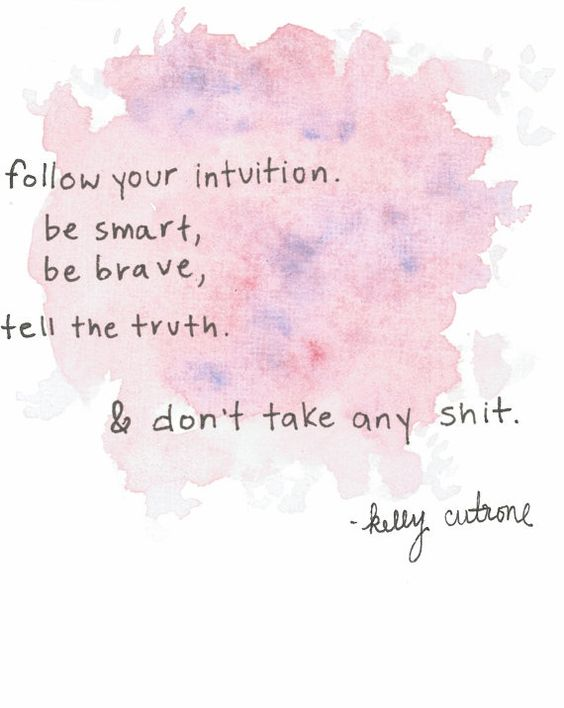 """""""Follow your #intuition. Be smart, be #brave, tell the truth, and don't take any sh!t."""""""