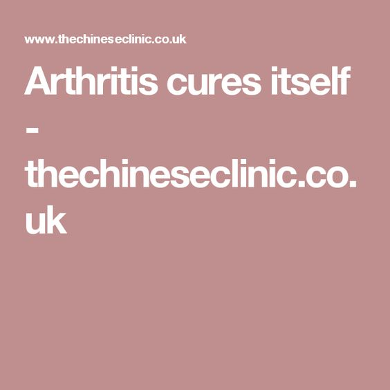 Arthritis cures itself - thechineseclinic.co.uk