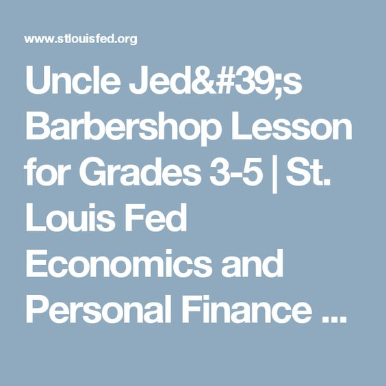 Uncle Jed's Barbershop Lesson for Grades 3-5   St. Louis Fed Economics and Personal Finance Education Resources