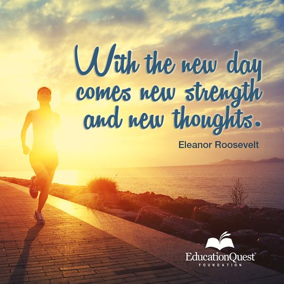 With the new day comes new strengths and new thoughts.  –Eleanor Roosevelt   #quote #inspiration #NewDay #motivation #college #collegeprep #EleanorRoosevelt
