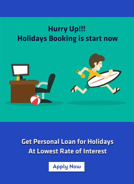 Hurry Up Holidays Booking Is Start Now Get A Personal Loan For Holidays At Low Rate Of Interest To Know More Dial 91 Personal Loans Holiday Booking Loan