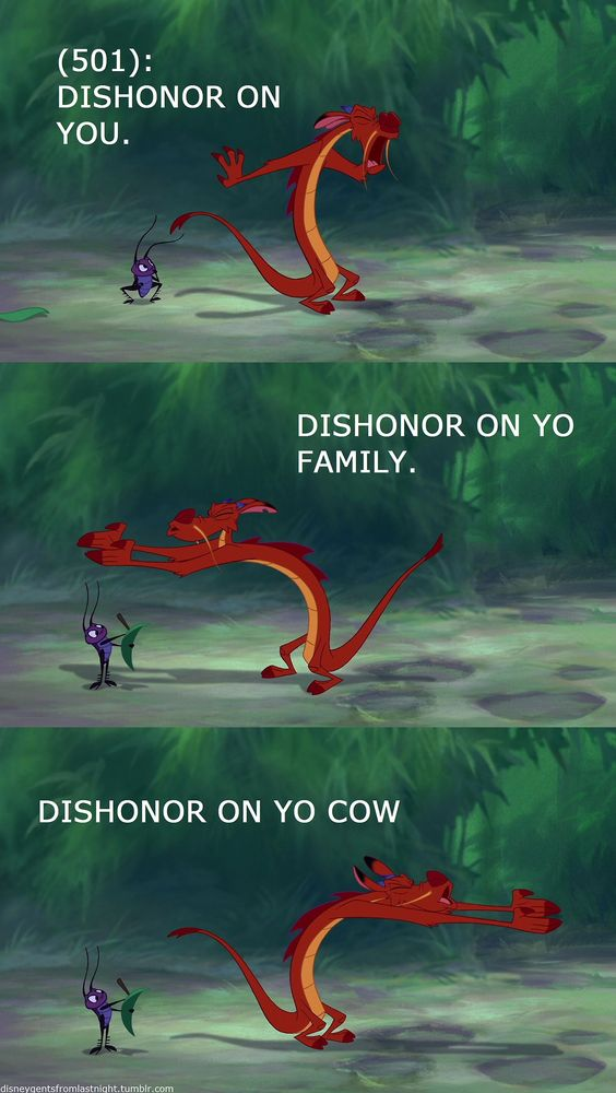 "I don't know why it's always backwards. It's ""That's it, Dishonor! Dishonor on your whole family! Dishonor on you, dishonor on your cow"""