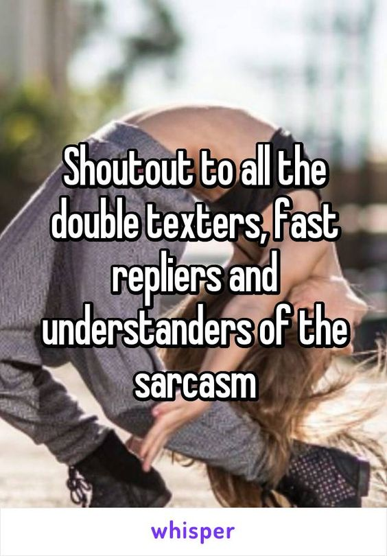 Shoutout to all the double texters, fast repliers and understanders of the…