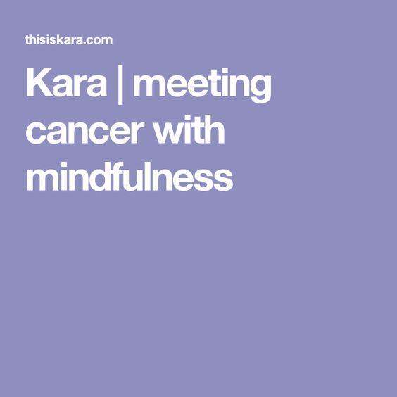 Kara | meeting cancer with mindfulness