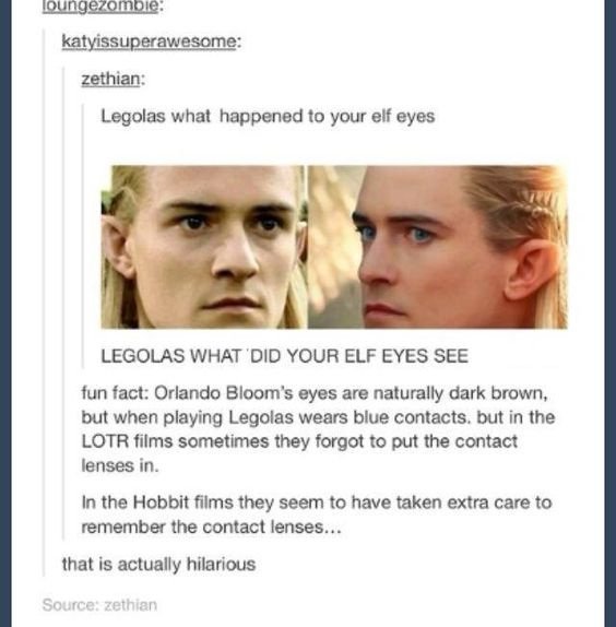 Actual fact: Orlando bloom had an allergic reaction to the contacts, which is why he wasn't wearing them during most of LOTR.