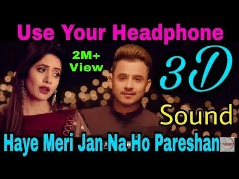 3d Sound Surround Haye O Meri Jaan Na Ho Pareshan Full Song Latest Punjabi Songs 2018 This Month Youtube Mp3 Song Download Songs Mp3 Song
