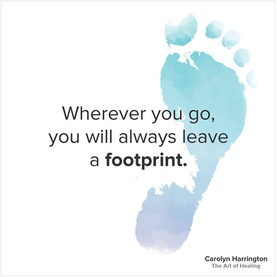Wherever You Go, You Will Always Leave a Footprint quote