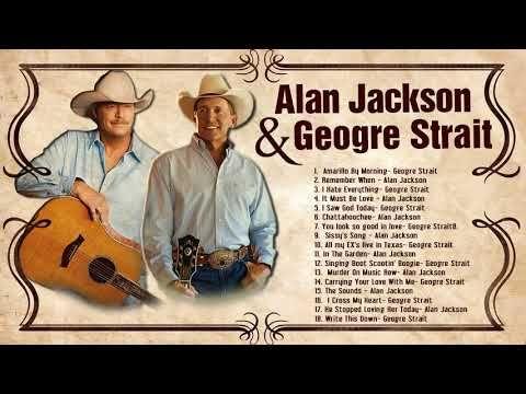 George Strait Alan Jackson Greatest Hits Full Album Best Of