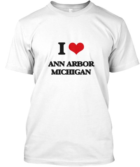 I Love Ann Arbor Michigan White T-Shirt Front - This is the perfect gift for someone who loves Ann Arbor. Thank you for visiting my page (Related terms: I love,I love Ann Arbor Michigan,I Love ANN ARBOR Michigan,ANN ARBOR,Washtenaw,ANN ARBOR travel,Mich ...)