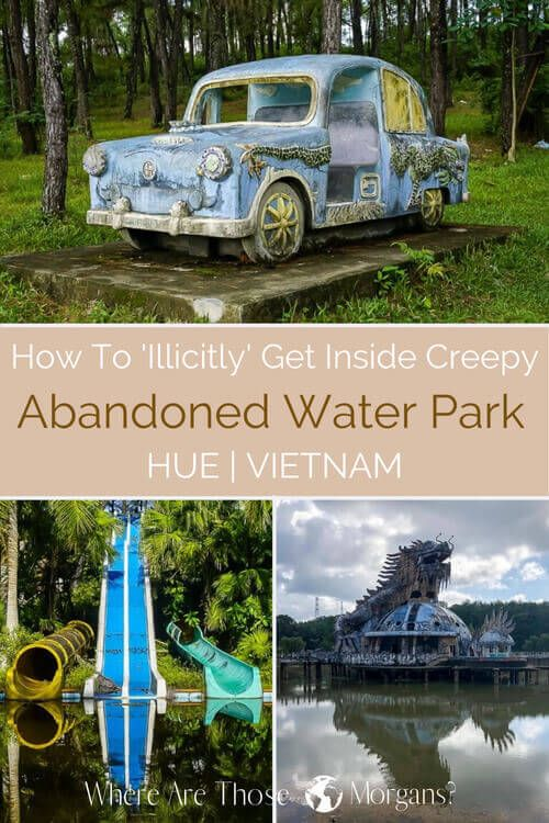 How To Get Into The Abandoned Water Park In Hue Vietnam In 2020 Abandoned Water Parks Travel Destinations Asia Water Park