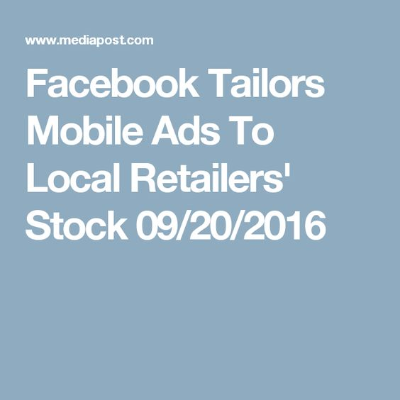 Facebook Tailors Mobile Ads To Local Retailers' Stock 09/20/2016