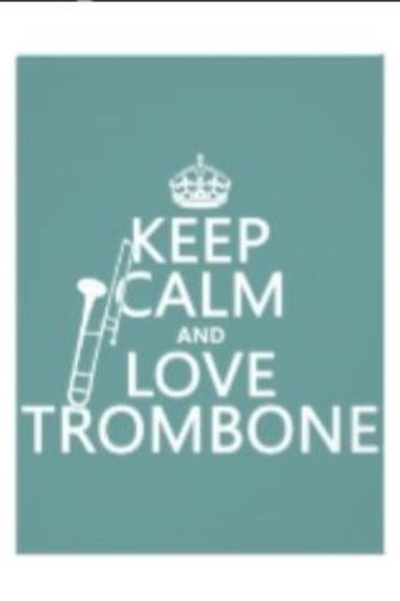 I LOVE TROMBONE          Playing the trombone is the greatest thing you can do!!!