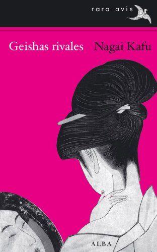 Geishas rivales (Rara Avis) (Spanish Edition) by Nagai Kafu https://www.amazon.com/dp/B006NYQODO/ref=cm_sw_r_pi_dp_x_7x5sybX5N9Z49