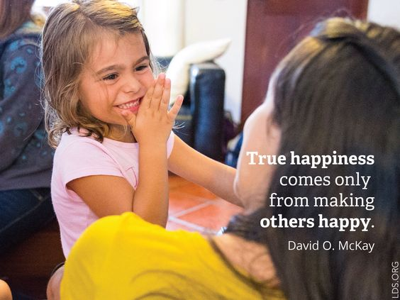 True happiness comes only from making others happy - David O. McKay.: