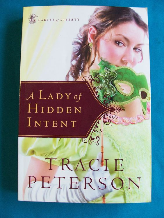 Tracie Peterson 2008 A Lady of Hidden Intent Ladies of Liberty Series  Softcover