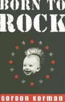 Born to rock / Gordon Korman. High school senior Leo Caraway, a conservative Republican, learns that his biological father is a punk rock legend.