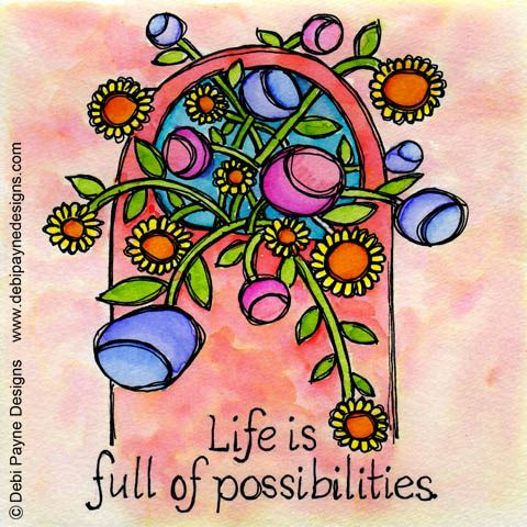 Life is full of possibilities by Debi Payne