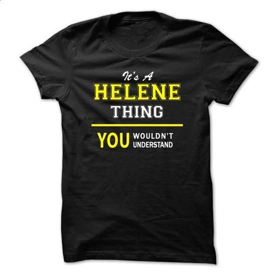 Its A HELENE thing, you wouldnt understand !! - #band t shirts #customized hoodies. SIMILAR ITEMS => https://www.sunfrog.com/Names/Its-A-HELENE-thing-you-wouldnt-understand--4hes.html?id=60505