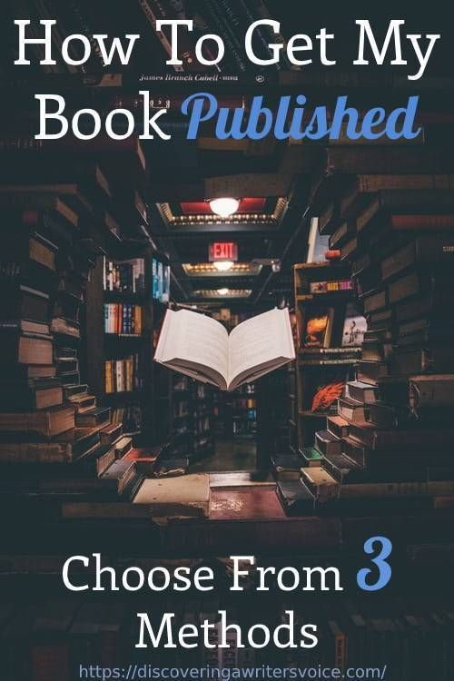 How To Get My Book Published Choose From 3 Methods In 2020 Book Publishing Books Author Branding