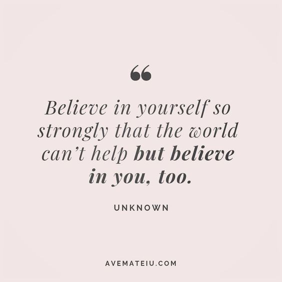 Believe In Yourself So Strongly That The World Can T Help But Believe In You Too Unknown Quote 186 Ave Mateiu Unknown Quotes Believe In Yourself Quotes Evolve Quotes