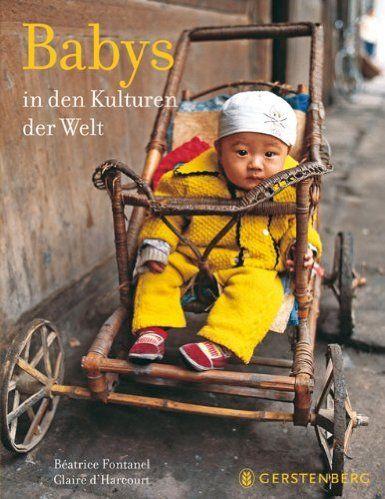 Babys in den Kulturen der Welt: Amazon.de: Beatrice Fontanel, Claire d'Harcourt, Cornelia Panzacchi, Andrea Unseld: Bücher