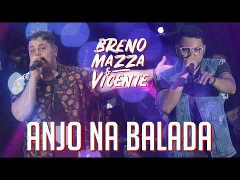 Breno Mazza E Vicente Anjo Na Balada Youtube Musicas Trechos