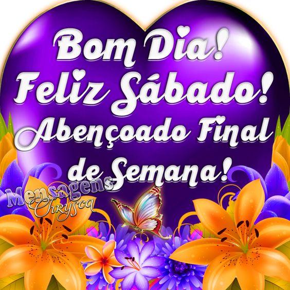 Bom Dia! Feliz Sábado! Abençoado Final de Semana!