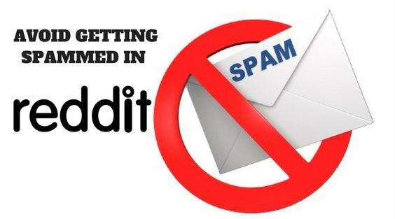 avoid getting spammed in Reddit